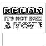 Relax: It's Not EVEN a Movie! Yard Sign