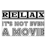 Relax: It's Not EVEN a Movie! Rectangle Sticker 1