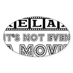 Relax: It's Not EVEN a Movie! Oval Sticker (10 pk)