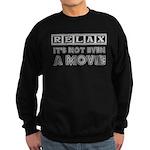Relax: It's Not EVEN a Movie! Sweatshirt (dark)