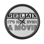 Relax: It's Not EVEN a Movie! Large Wall Clock