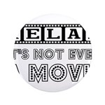 """Relax: It's Not EVEN a Movie! 3.5"""" Button"""