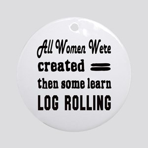 All Women Created Equal then some l Round Ornament
