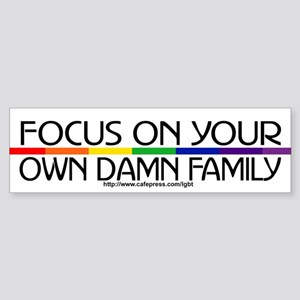 FOCUS ON YOUR OWN DAMN FAMILY Bumper Sticker