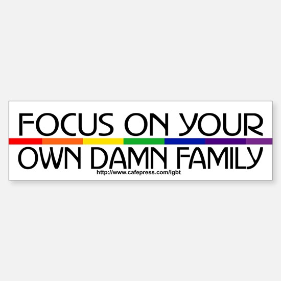 FOCUS ON YOUR OWN DAMN FAMILY Bumper Bumper Bumper Sticker
