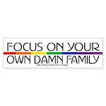 FOCUS ON YOUR OWN DAMN FAMILY Bumper Sticker