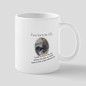 If you Live to be 100 Mug