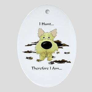 Cairn Terrier - I Hunt... Oval Ornament