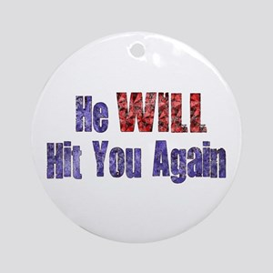 He Will Hit You Again Ornament (Round)