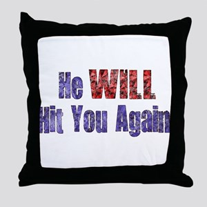 He Will Hit You Again Throw Pillow