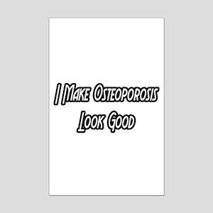 """Osteoporosis...Look Good"" Mini Poster Print"