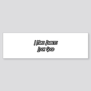 """I Make Diabetes Look Good"" Bumper Sticker"