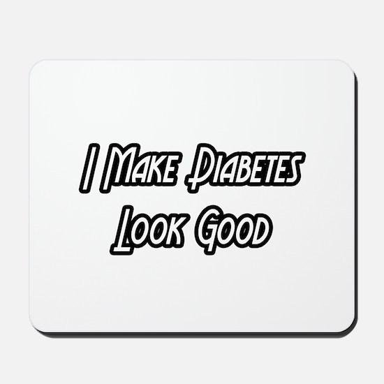 """""""I Make Diabetes Look Good"""" Mousepad"""