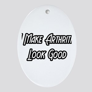 """I Make Arthritis Look Good"" Oval Ornament"