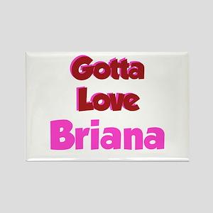 Gotta Love Brianna Rectangle Magnet