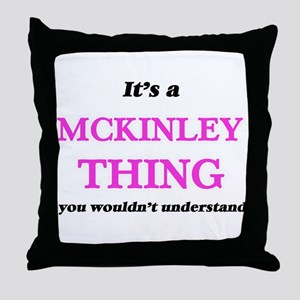 It's a Mckinley thing, you wouldn Throw Pillow