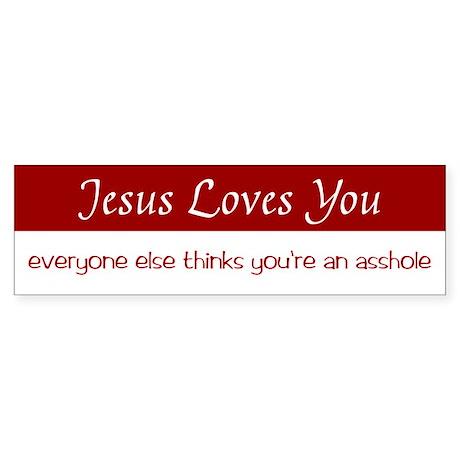 Jesus Loves You, everyone else - Bumper Sticker