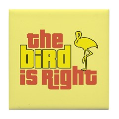 The Bird Is Right Tile Coaster