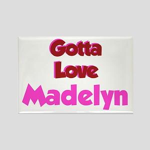 Gotta Love Madelyn Rectangle Magnet