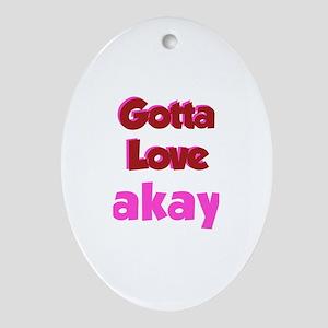 Gotta Love Makayla Oval Ornament