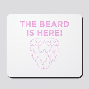 The Beard Is Here! (Pink) Mousepad
