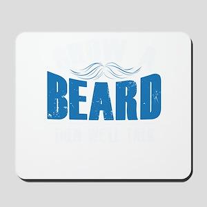 Grow A Beard Then We'll Talk Mousepad