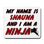 my name is shauna and i am a ninja Mousepad