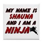 my name is shauna and i am a ninja Tile Coaster
