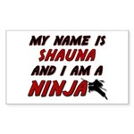 my name is shauna and i am a ninja Sticker (Rectan