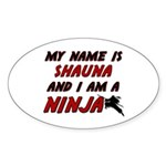 my name is shauna and i am a ninja Oval Sticker