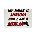 my name is shauna and i am a ninja Rectangle Magne