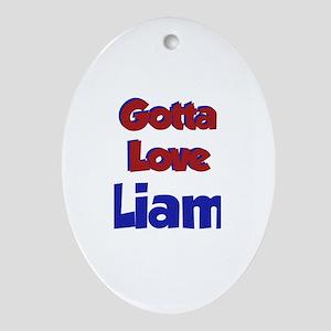 Gotta Love Liam1 Oval Ornament