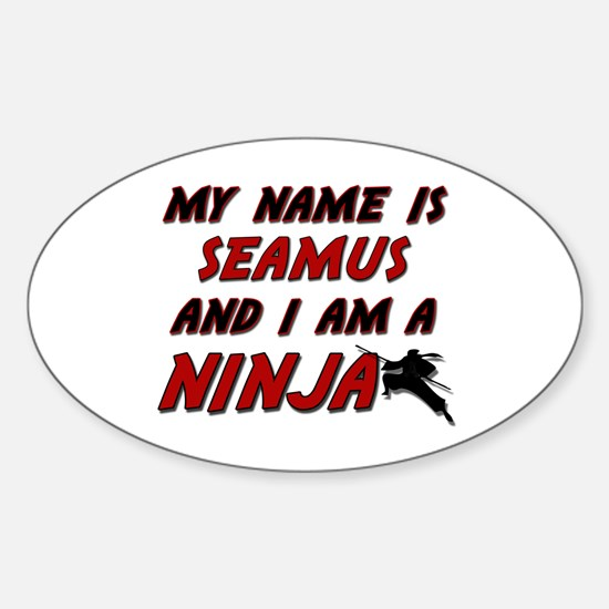 my name is seamus and i am a ninja Oval Decal