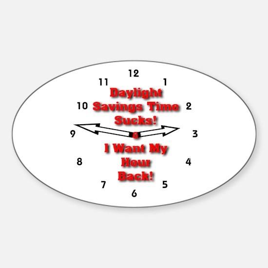 Daylight Savings Time Sucks! Oval Decal