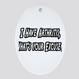 """""""Arthritis...Your Excuse?"""" Oval Ornament"""
