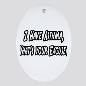 """Asthma..What's Your Excuse?"" Oval Ornament"