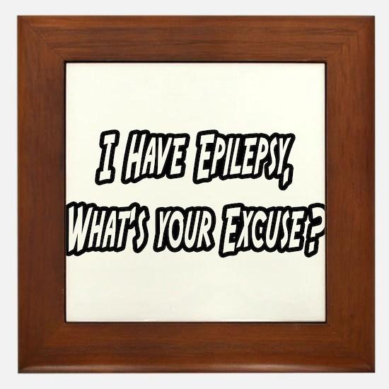 """Epilepsy...Your Excuse?"" Framed Tile"