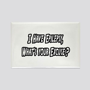 """""""Epilepsy...Your Excuse?"""" Rectangle Magnet"""