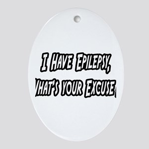 """Epilepsy...Your Excuse?"" Oval Ornament"