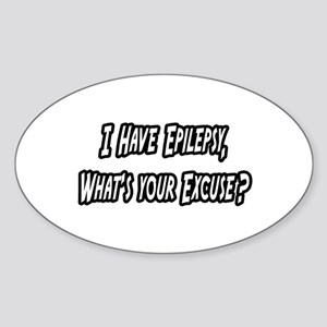 """Epilepsy...Your Excuse?"" Oval Sticker"