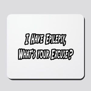 """Epilepsy...Your Excuse?"" Mousepad"