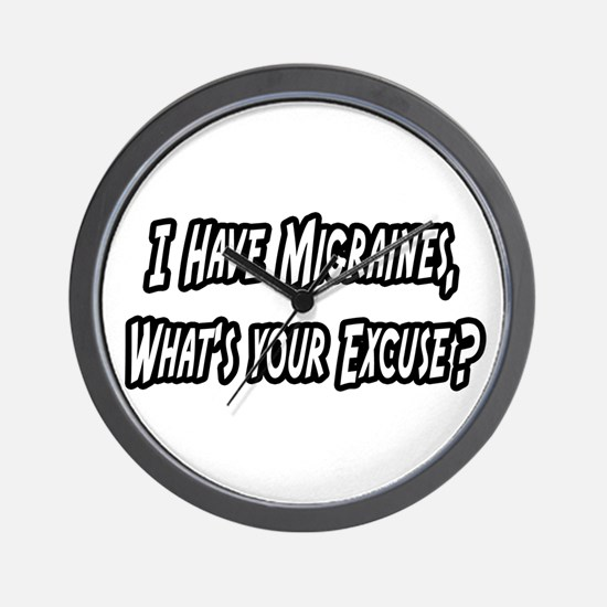 """Migraines...Your Excuse?"" Wall Clock"