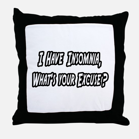 """""""Insomnia..Your Excuse?"""" Throw Pillow"""