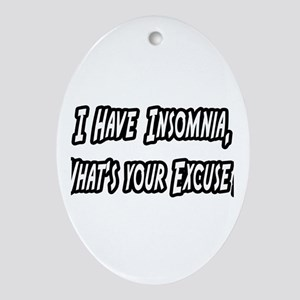 """""""Insomnia..Your Excuse?"""" Oval Ornament"""