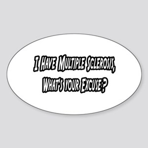 """""""Multiple Sclerosis..Excuse?"""" Oval Sticker"""
