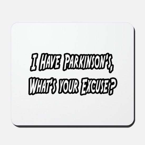 """Parkinson's...Your Excuse?"" Mousepad"