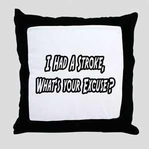 """Stroke..What's Your Excuse?"" Throw Pillow"