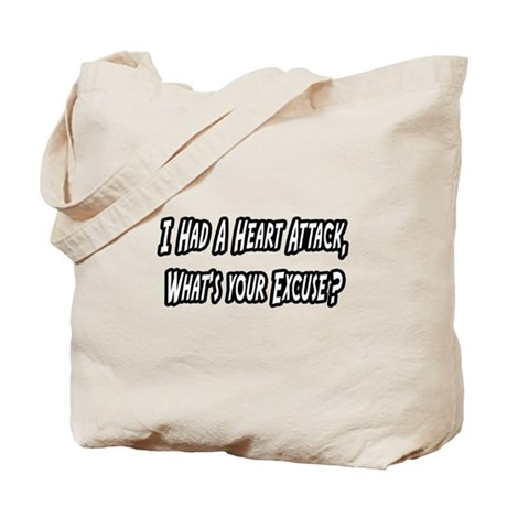 """""""Heart Attack..Your Excuse?"""" Tote Bag"""