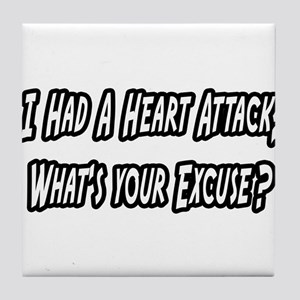"""Heart Attack..Your Excuse?"" Tile Coaster"