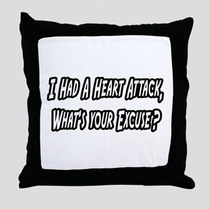 """Heart Attack..Your Excuse?"" Throw Pillow"